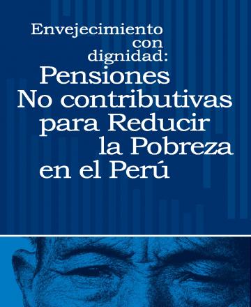 Envejecimiento con dignidad: Pensiones no contributivas para reducir la pobreza en el Perú